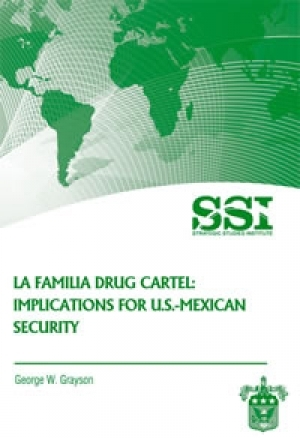 SSI - 'La Familia Drug Cartel: Implications for U.S.-Mexico Security'