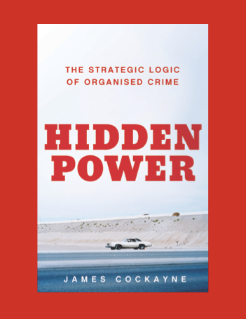 James Cockayne's Hidden Power: The Strategic Logic of Organized Crime